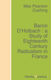Baron D'Holbach : a Study of Eighteenth Century Radicalism in France