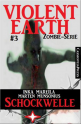 Violent Earth 3: Schockwelle (Zombie-Serie VIOLENT EARTH)